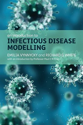 An Introduction to Infectious Disease Modelling By Vynnycky, Emilia/ White, Richard G./ Fine, Paul E. M. (INT)