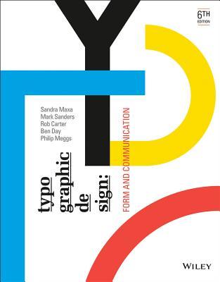 Typographic Design By Carter, Rob/ Meggs, Philip B./ Day, Ben/ Maxa, Sandra/ Sanders, Mark